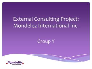 External Consulting Project:  Mondelez  International Inc.