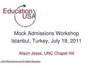 Mock  Admissions Workshop    Istanbul , Turkey, July 18,  2011 Alison Jesse, UNC Chapel Hill