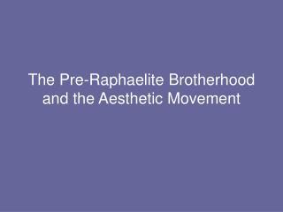 The Pre-Raphaelite Brotherhood and the Aesthetic Movement