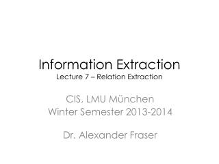 Information Extraction Lecture 7 � Relation Extraction
