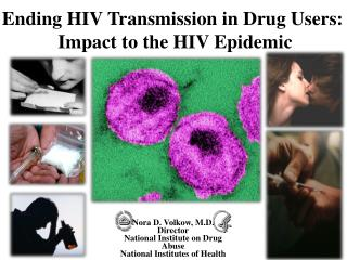 Nora D. Volkow, M.D. Director National Institute on Drug Abuse National Institutes of Health