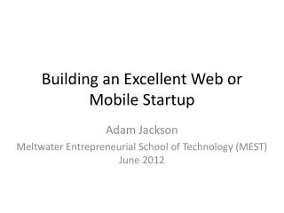 Building an Excellent Web or Mobile Startup