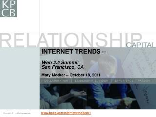 INTERNET TRENDS – Web 2.0 Summit San Francisco, CA Mary Meeker – October 18, 2011