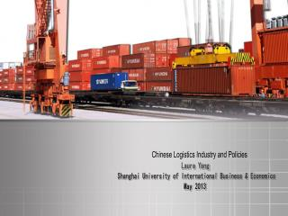 Chinese Logistics Industry and Policies              Laura Yang Shanghai University of International Business & Econom