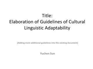 Title: Elaboration of Guidelines of Cultural Linguistic Adaptability