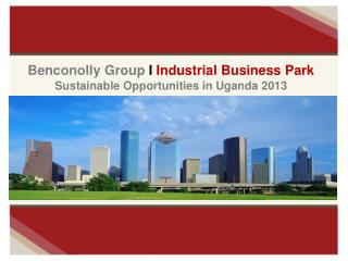 Benconolly Group  I  Industrial  Business Park  Sustainable Opportunities in Uganda 2013