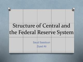 Structure of Central and the Federal Reserve System