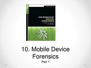 10. Mobile Device  Forensics Part 1