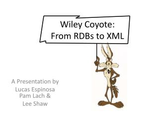 Wiley Coyote:  From RDBs to XML