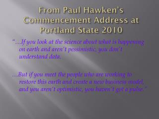 From Paul  Hawken's  Commencement Address at Portland State 2010