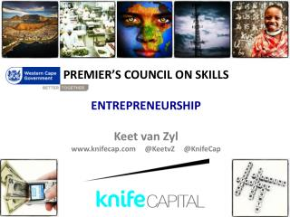 PREMIER�S COUNCIL ON  SKILLS ENTREPRENEURSHIP Keet van  Zyl www.knifecap.com     @KeetvZ     @KnifeCap