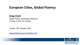 European Cities, Global Fluency Greg Clark Global Fellow, Brookings Institution Trustee, Centre for London London, 29 t