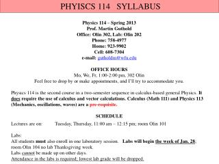 Physics 114 – Spring 2013 Prof. Martin Guthold  Office: Olin 302, Lab: Olin 202 Phone: 758-4977 Home:  923-9902 Cell: 6