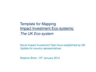 Template for Mapping  Impact Investment Eco-systems: The UK Eco-system Social Impact Investment Task-force established