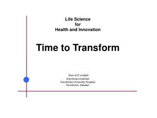 Life Science  for  Health and Innovation Time to Transform Sten  G E Lindahl Karolinska Institutet Karolinska Universit