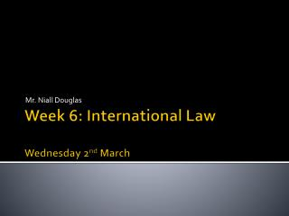 Week 6: International Law Wednesday 2 nd March