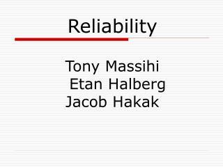 Reliability  Tony Massihi   Etan Halberg Jacob Hakak