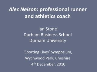 Alec Nelson : professional runner and athletics  coach  Ian Stone Durham Business School Durham University
