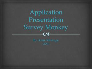 Application Presentation Survey Monkey