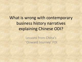 What is wrong with contemporary business history narratives explaining Chinese ODI?