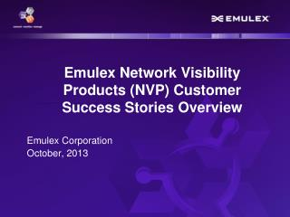 Emulex Network Visibility Products (NVP) Customer Success Stories Overview
