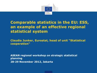 Comparable statistics in the EU: ESS, an example of an effective regional statistical system Claudia Junker, Eurostat,