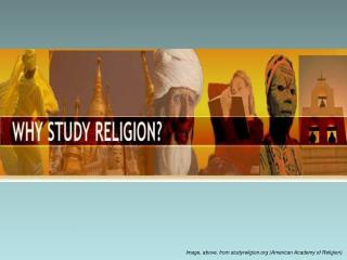 Image, above, from studyreligion.org (American Academy of Religion)