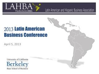 2013 Latin American Business Conference April 5, 2013