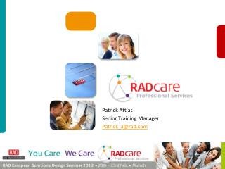 Patrick Attias Senior Training Manager Patrick_a@rad.com