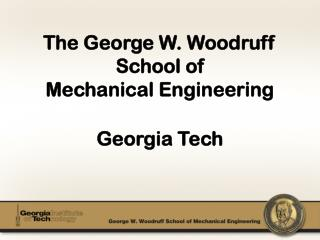 The George W .  Woodruff  School of Mechanical Engineering Georgia Tech