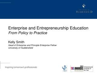 Enterprise and Entrepreneurship Education From Policy to Practice Kelly Smith  Head of Enterprise and Principle Enterpr