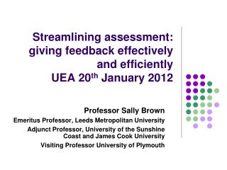 Streamlining assessment: giving feedback effectively and efficiently UEA 20 th  January 2012