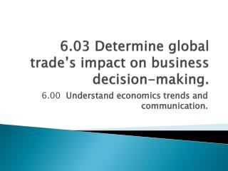 6.03 Determine global trade's impact on business decision-making.