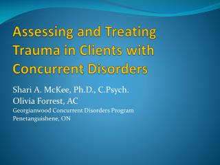 Assessing and Treating Trauma in Clients with Concurrent Disorders