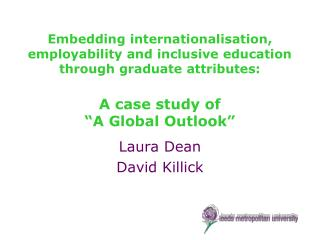 Embedding internationalisation, employability and inclusive education through graduate attributes: A  case study of  ""