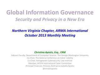 Global Information Governance Security and Privacy in a New Era Northern Virginia Chapter, ARMA International October 2