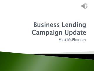 Business Lending Campaign Update