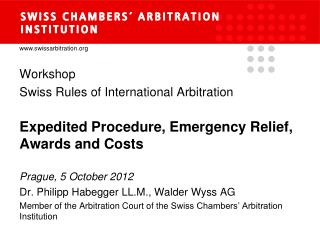 Workshop Swiss Rules  of  International Arbitration Expedited Procedure , Emergency Relief, Awards  and Costs Prague ,