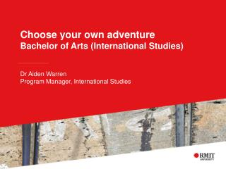 Choose your own adventure  Bachelor of Arts (International Studies)