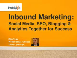 Inbound  Marketing : Social  Media, SEO, Blogging  & Analytics Together for  Success