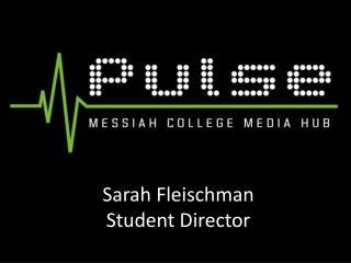 Sarah Fleischman Student Director