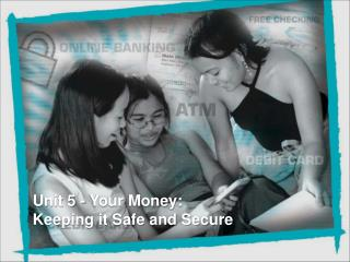 Unit 5 - Your Money: Keeping it Safe and Secure