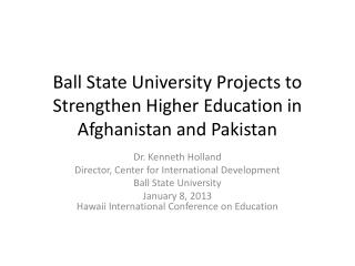 Ball State University Projects to Strengthen Higher Education in Afghanistan and Pakistan