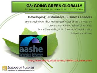 Developing Sustainable Business Leaders Linda Krzykowski, PhD: Managing Director of the G3 Program University at Albany