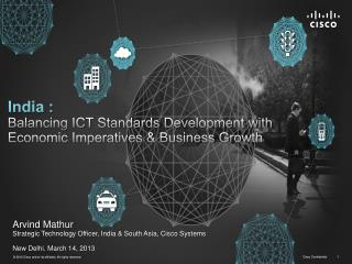 India : Balancing ICT Standards  Development with    Economic Imperatives &  Business  Growth