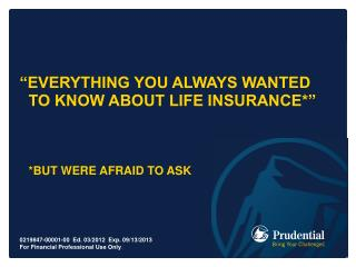 """""""EVERYTHING YOU ALWAYS WANTED TO KNOW ABOUT Life insurance*"""" *but WERE AFRAID TO ASK"""