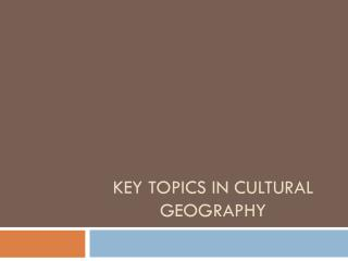 Key Topics in Cultural Geography