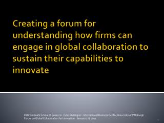 Creating a forum for understanding how firms can engage in global collaboration to sustain their capabilities to innova