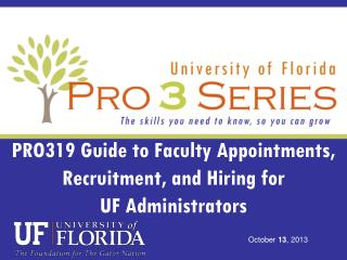PRO319 Guide to Faculty Appointments, Recruitment, and Hiring for  UF Administrators