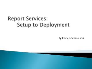 Report Services:  Setup to Deployment